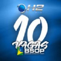 H2 Club- Satélite BSOP 10 Vagas Garantidas